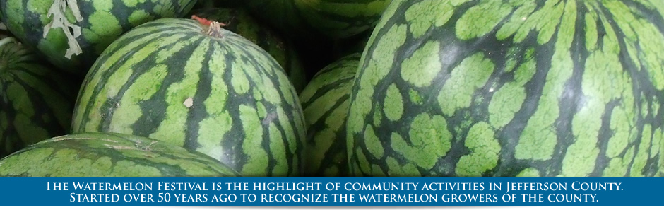 The Watermelon Festival is the highlight of community activities in Jefferson County. Started over 50 years ago to recognize the watermelon growers of the county